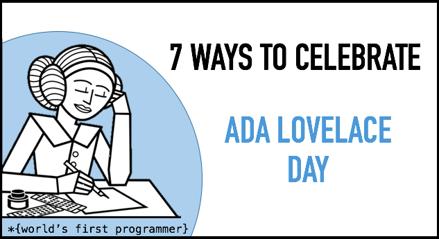 7 Ways to Celebrate Ada Lovelace Day
