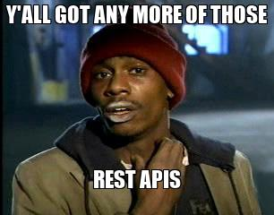Y'all got any more of those rest APIs