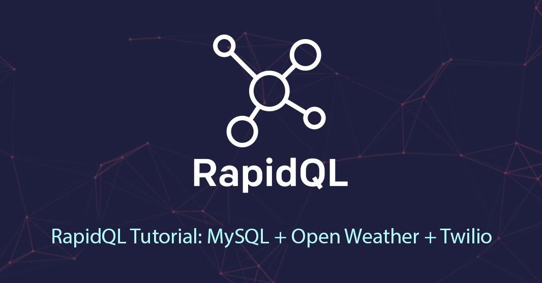 RapidQL Tutorial: MySQL + Open Weather API + Twilio SMS API | RapidAPI