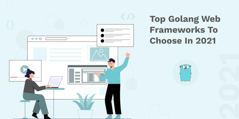 Top Golang Web Frameworks to Choose In 2021